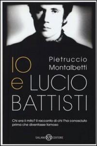 Io e Lucio - Petruccio Montalbetti