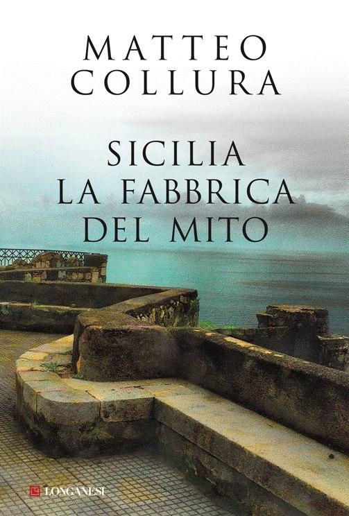 Sicilia la fabbrica del mito - Matteo Collura