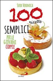 100 ricette semplici per giovani coppie