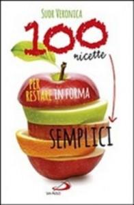 100 ricette semplici per restare in forma