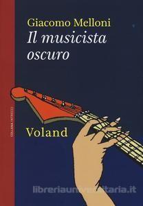 Il musicista oscuro - Giacomo Melloni