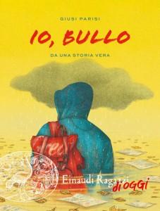 Io-bullo-Da-una-storia-vera-Parisi-Einaudi-Ragazzi-9788866564751-454x600