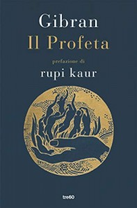 Il Profeta, di Gibran con prefazione di Rupi Kaur